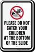 Dont Catch Children At Bottom Of Slide Sign