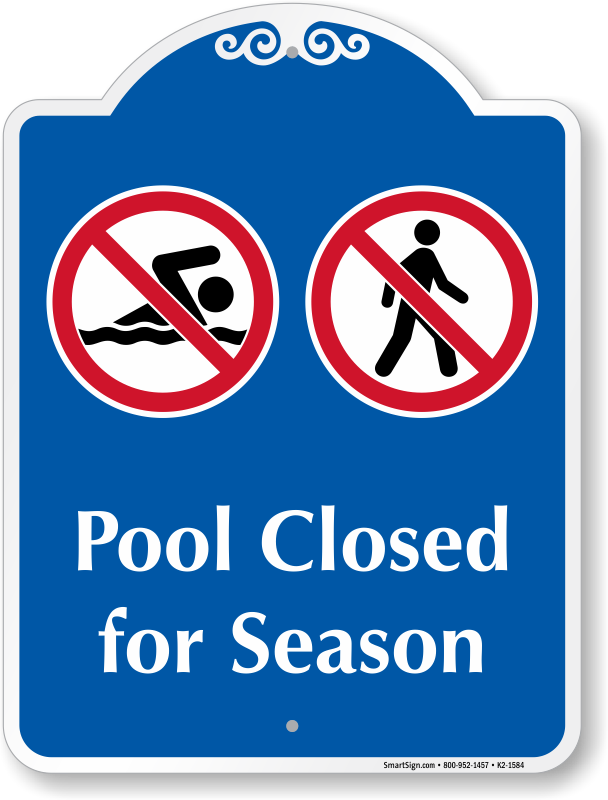 Pool Closed For Season Signature Sign, SKU: K2-1584 on ymca pool closed, pool cover closed, gym pool closed, swimmong pool closed, winter pool closed, parking closed,