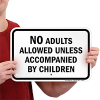 No Adults Allowed Unless Accompanied By Children Sign