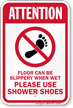 Floor Slippery When Wet Use Shower Shoes Sign