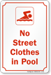 No Street Clothes In Pool Sign