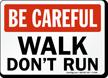 Be Careful Walk Don't Run Sign